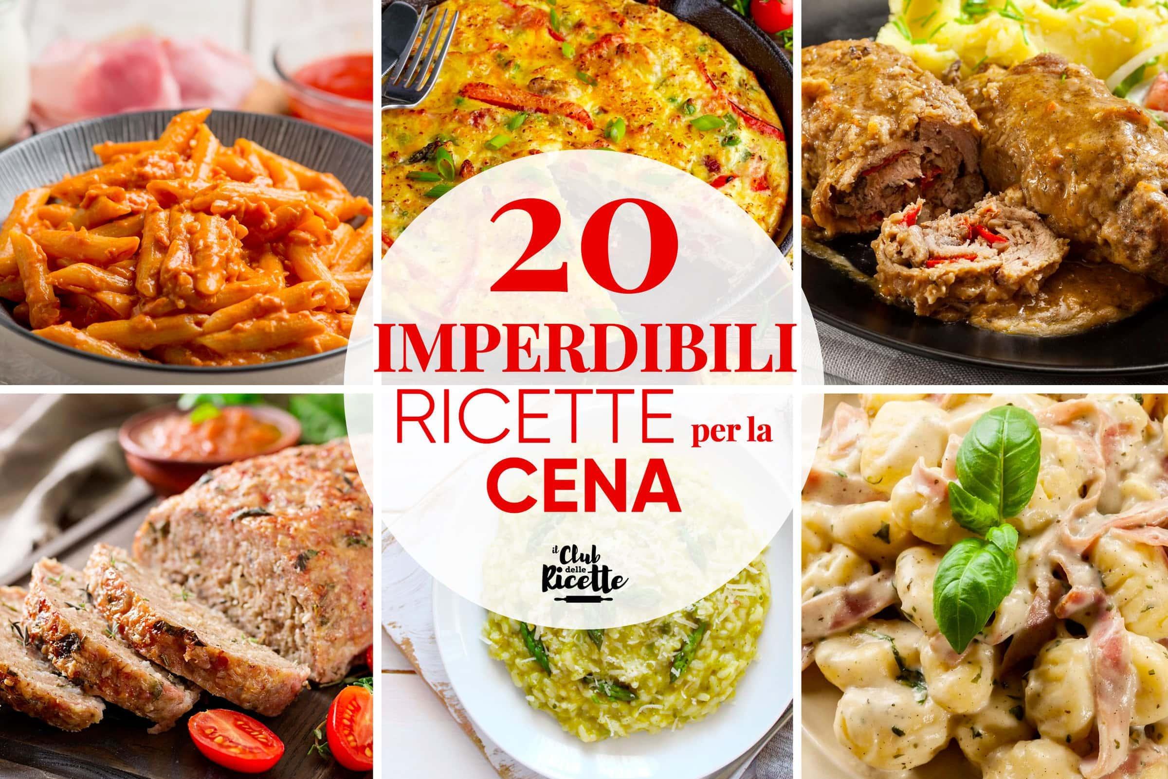 Le 20 Migliori Ricette Per La Cena Il Club Delle Ricette